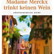 """Cover des Kriminalromans """"Madame Mercks trinkt keinen Wein"""""""