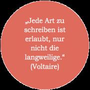 Jede Art zu schreiben ist erlaubt, nur nicht die langweilige. (Voltaire)